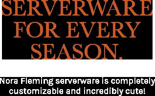 Serverware for Every Season.