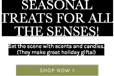 Seasonal Treats for All the Senses!