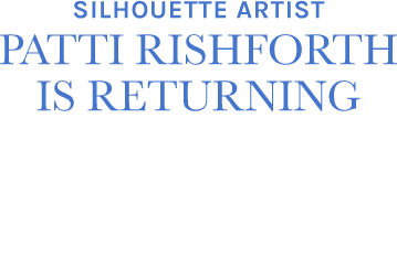 Silhouette Artist Patti Rishforth is Returning!