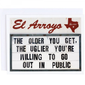 EL ARROYO THE OLDER YOU GET GREETING CARD