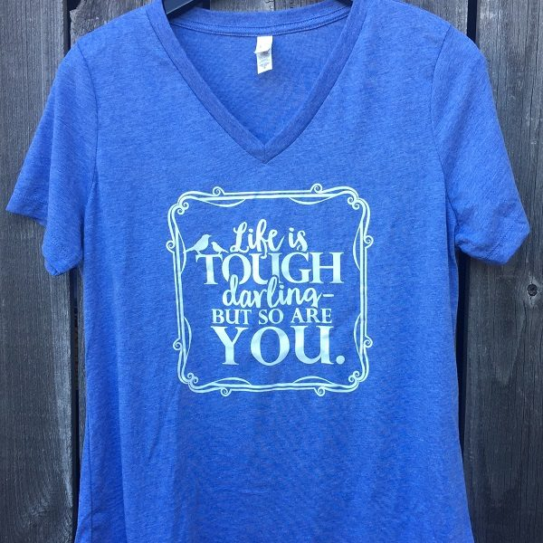 MAGPIES GIFTS LIFE IS TOUGH VNECK SHIRT