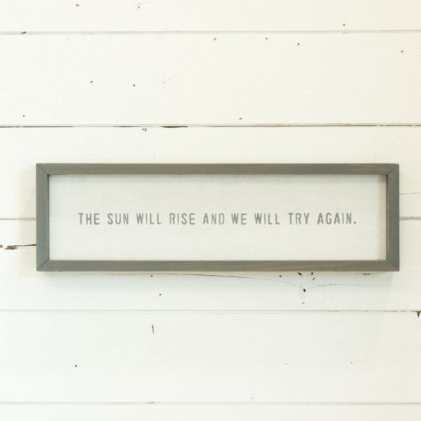 THE SUN WILL RISE AND WE WILL TRY AGAIN HEAVY WORD BOARD