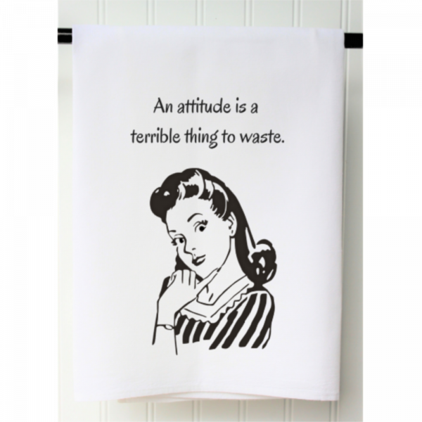 AN ATTITUDE IS A TERRIBLE THING TO WASTE FLOUR SACK TOWEL