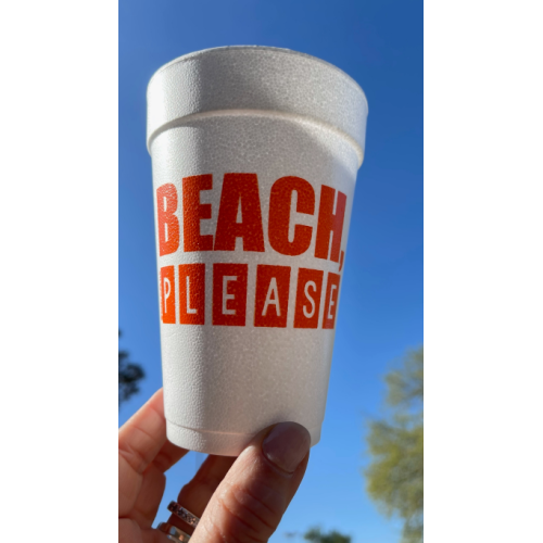 BEACH PLEASE STYROFOAM CUPS