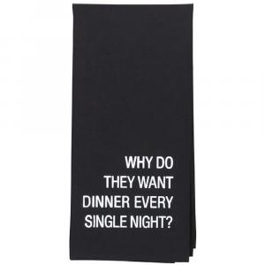 DINNER EVERY SINGLE NIGHT TEA TOWEL