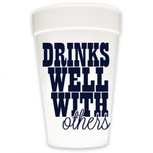 DRINKS WELL WITH OTHERS STYROFOAM CUPS