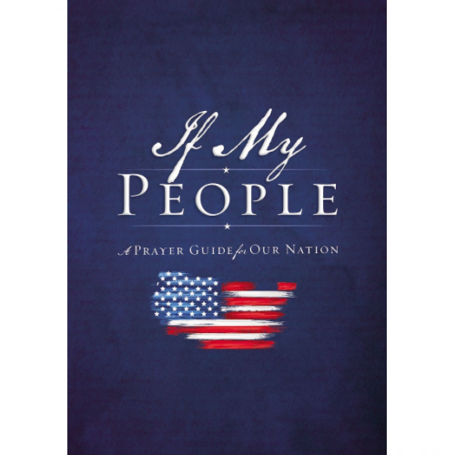 IF MY PEOPLE; A PRAYER GUIDE FOR OUR NATION