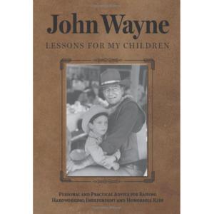 JOHN WAYNE: LESSONS FOR MY CHILDREN