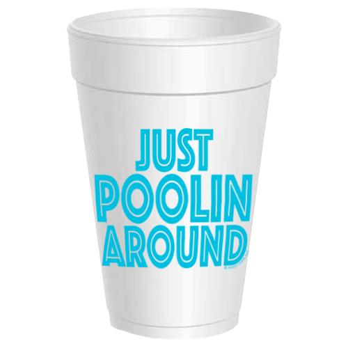 JUST POOLIN' AROUND STYROFOAM CUPS