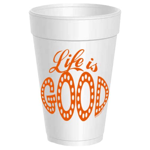 LIFE IS GOOD STYROFOAM CUPS