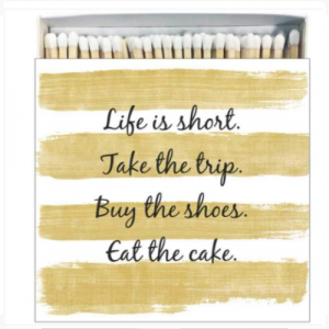 LIFE IS SHORT MATCHES