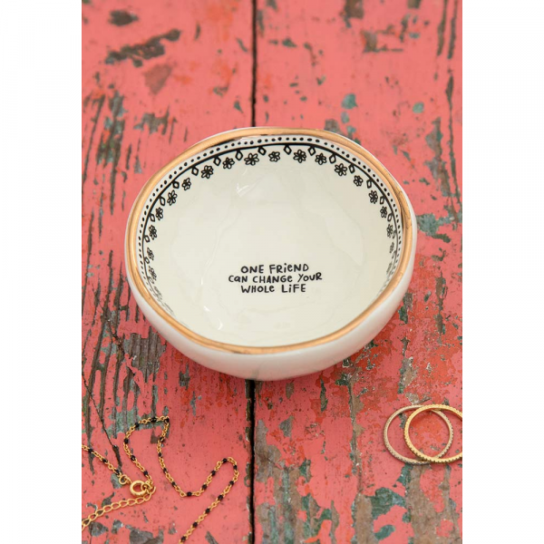 NATURAL LIFE ONE FRIEND CAN CHANGE YOUR LIFE TRINKET BOWL