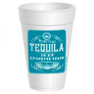 TEQUILA IS MY FAVORITE COLOR STYROFOAM CUPS